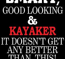 SMART GOOD LOOKING AND KAYAKER IT DOESN'T GET ANY BETTER THAN THIS by tdesignz