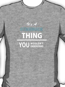 Its a STARBUCK thing, you wouldn't understand T-Shirt