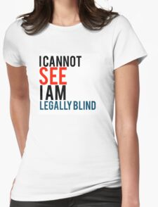 I cannot see I am legal blind quote Womens Fitted T-Shirt
