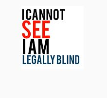 I cannot see I am legal blind quote Unisex T-Shirt