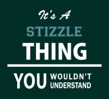 Its a STIZZLE thing, you wouldn't understand T-Shirt