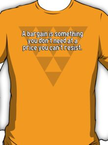 A bargain is something you don't need at a price you can't resist. T-Shirt