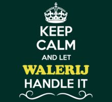 Keep Calm and Let WALERIJ Handle it T-Shirt