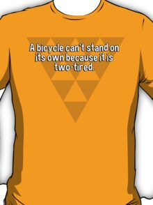 A bicycle can't stand on its own because it is two-tired. T-Shirt