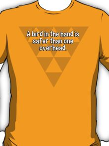 A bird in the hand is safer than one overhead.  T-Shirt
