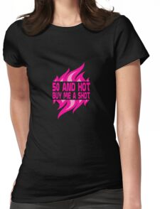 50 and hot buy me a shot birthday geek funny nerd Womens Fitted T-Shirt
