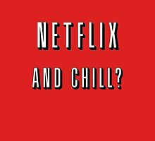 Netflix and chill? Unisex T-Shirt