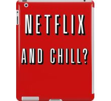 Netflix and chill? iPad Case/Skin