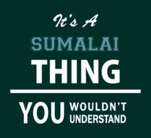 Its a SUMALAI thing, you wouldn't understand T-Shirt