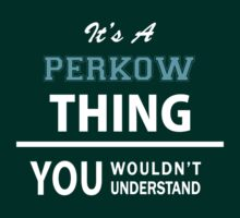 Its a PERKOW thing, you wouldn't understand T-Shirt