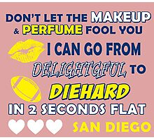 don't letb the makeup perume fool fool you i can go from deligtfuhl to die hard in 2 seconds flat san diego Photographic Print