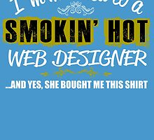 I'm Married To A Smokin' Hot WEB DESIGNER ......And Yes, She Bought Me This Shirt by birthdaytees