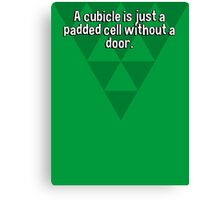 A cubicle is just a padded cell without a door. Canvas Print