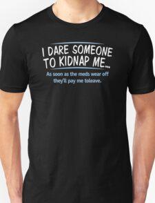 Dare Kidnap Funny Humor Hoodie / T-Shirt T-Shirt