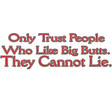 Only Trust People who Like Big Butts. Photographic Print