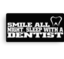 smile all night, sleep with a dentist Canvas Print