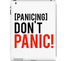 Don't panic phrase from well know tv show iPad Case/Skin
