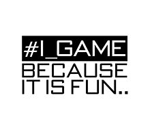 I game because it is  by ExtremeGamer
