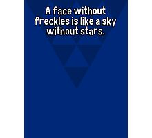 A face without freckles is like a sky without stars. Photographic Print