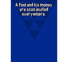 A fool and his money are soon invited everywhere. Photographic Print