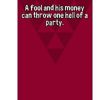 A fool and his money can throw one hell of a party. Photographic Print