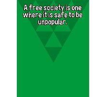 A free society is one where it is safe to be unpopular. Photographic Print