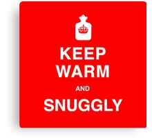 Keep Warm and SNUGGLY Canvas Print