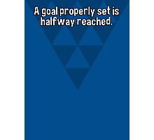 A goal properly set is halfway reached. Photographic Print