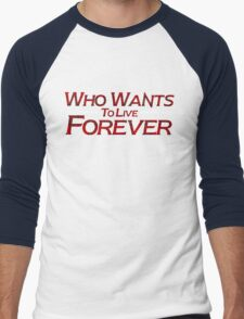 who wants to live forever Men's Baseball ¾ T-Shirt