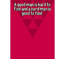 A good man is hard to find and a hard man is good to find. Photographic Print