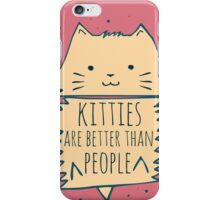 kitties are better than people #2 iPhone Case/Skin