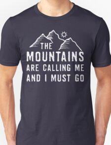 The Mountains Are Calling Me And I Must Go T Shirt T-Shirt