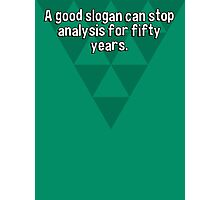 A good slogan can stop analysis for fifty years. Photographic Print