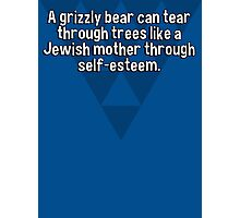 A grizzly bear can tear through trees like a Jewish mother through self-esteem. Photographic Print