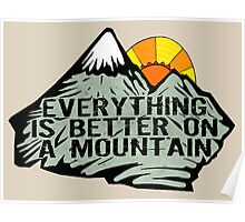 Everything is better on a mountain. Poster