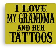i love my grandma and her tattoos Canvas Print