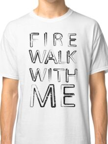 FIRE WALK WITH ME Classic T-Shirt