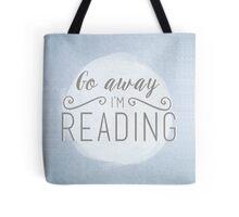 Go away I'm reading Tote Bag