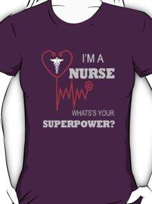 I'm A NURSE- What's your SUPERPOWER? T-Shirt