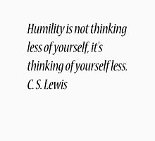 Humility is not thinking less of yourself, it's thinking of yourself less. C. S. Lewis Unisex T-Shirt