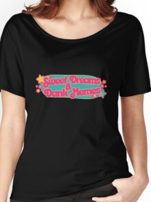 Sweet dreams and dank memes Women's Relaxed Fit T-Shirt