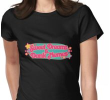 Sweet dreams and dank memes Womens Fitted T-Shirt