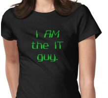 I AM the IT guy. Womens Fitted T-Shirt