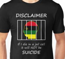 If I Die in a Jail Cell it Will NOT be SUICIDE Unisex T-Shirt