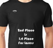 First place is second place for losers Unisex T-Shirt