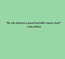 """""""He who destroys a good book kills reason itself."""" by Theindigowitch"""