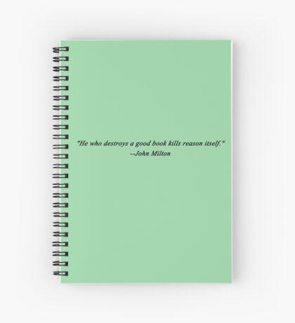 """He who destroys a good book kills reason itself."" Spiral Notebook"