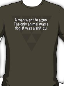 A man went to a zoo. The only animal was a dog. It was a shit-zu.   T-Shirt