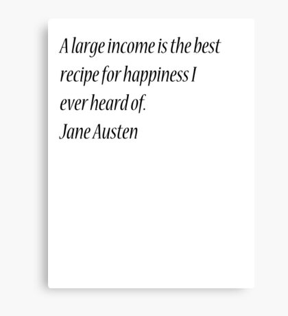 A large income is the best recipe for happiness I ever heard of. Jane Austen Canvas Print