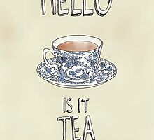 Hello - Is it tea you're looking for? Illustrated Design by Catie Atkinson
